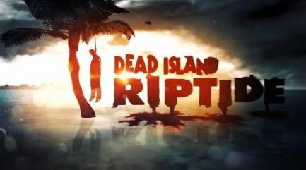 Dead Island: Riptide – Трейлер, дата выхода